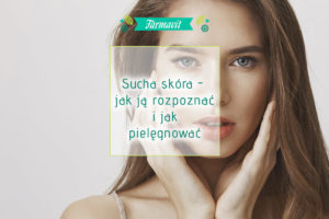 Jak rozpoznać i pielęgnować suchą skórę?